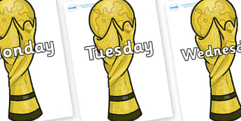 Days of the Week on World Cup Trophy - Days of the Week, Weeks poster, week, display, poster, frieze, Days, Day, Monday, Tuesday, Wednesday, Thursday, Friday, Saturday, Sunday