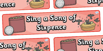 Sing a Song of Sixpence Display Banner - Sing a Song of Sixpence, nursery rhyme, rhyme, rhyming, nursery rhyme story, nursery rhymes, Sing a Song of Sixpence resources