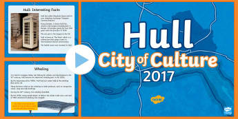 Hull City of Culture 2017 Introduction to Hull KS2 PowerPoint - Hull City of Culture 2017, history of hull, change over time humber, locality,  Describe and underst