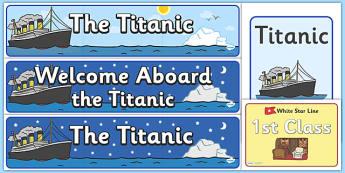 The Titanic Display Pack - the titanic, display pack, display banner, display photos, resource pack, display lettering, resources, classroom display