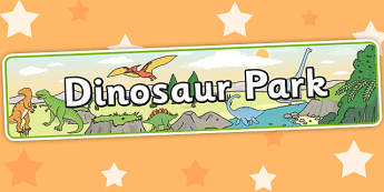 Dinosaur Park Role Play Banner - dinosaur park, display banner, dinosaur park role play, role play, dinosaur park display banner, dinosaur themed