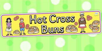 Hot Cross Buns Display Banner - Hot Cross Buns, banner, nursery rhyme, rhyme, rhyming, nursery rhyme story, nursery rhymes, Easter, Hot Cross Bun rhyme resources