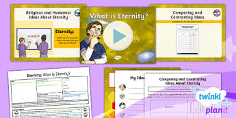 PlanIt - RE Year 6 - Eternity Lesson 6: What is Eternity? Lesson Pack - Eternity, religious, non-religious, similarities, differences, humanist, Buddhist, Hindu, Sikh, Chri