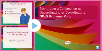 Identifying a Conjunction as Subordinating or Coordinating SPaG Grammar PowerPoint Quiz - Identifying a Conjunction as Subordinating or Coordinating SPaG, grammer, conjuction, Gramar, gps, g