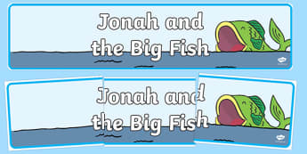Jonah and the Big Fish Display Banner - Jonah, bible, big fish, God, Ninevah, fish, help, display, banner, sign, poster, biblical story, biblical stories, eaten by a fish, listen to god