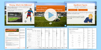 FA Cup Final: Significant Figures Lesson Pack - Event, Rounding, rules, ks3, round up, round down, integers, decimals, 27/05/17, value, significant