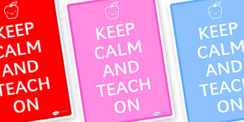 Keep Calm and Teach On Display Poster - keep calm and teach on, keep calm, display poster, coloured posters, teacher posters, teaching, keep calm poster, teach on poster, classroom poster, staffroom poster
