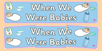 When We Were Babies Display Banner - babies, ourselves, all about me, human growth, babies display