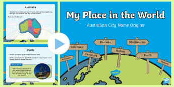 My Place In The World Australian Capital City Name Origins PowerPoint - Australian Curriculum, HASS, The idea that places are parts of Earth's surface that have been name