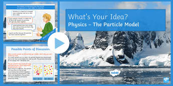 KS3 Particle Model What's Your Idea? PowerPoint