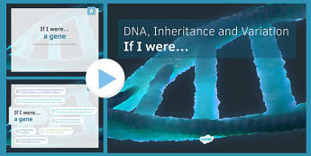 KS3 DNA, Inheritance and Variation If I was.... PowerPoint