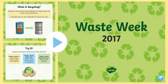 Waste Week 2017 PowerPoint - waste week 2017, waste week, reduce, reuse, recycle, upcycle, waste, materials, recycling, upcycling