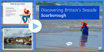Britain's Seaside: Scarborough PowerPoint - Coasts, management, erosion, transportation, deposition, waves, tourism