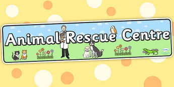Animal Rescue Centre Role Play Display Banner - animals, props