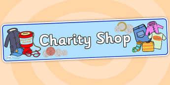 Charity Shop Display Banner - charity shop, charity shop banner, charity shop display, charity shop sign, charity shop header, charity shop role play, shop