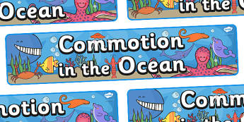 Display Banner to Support Teaching on Commotion In The Ocean - Story, book, resources, Giles Andreae, David Wojtowycz, poster, sign, display, banner, teaching resources, book resources, sea creatures, sea, book resource