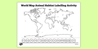 World Map Animal Habitat Labelling Activity - world map, habitat