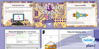 PlanIt Computing Year 1 Using and Applying Lesson 4: Paint with Shapes Lesson Pack  - paint, shape, picture, draw, using, applying, MS Paint, art computer, ks1, year one, y1,