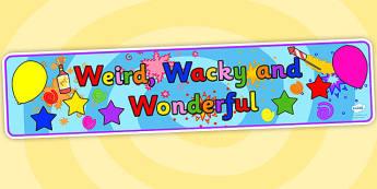 Weird Wacky and Wonderful Topic Display Banner - weird wacky and wonderful, display banner, party display banner, fun display banner