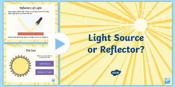 Gives Light or Reflects Light? PowerPoint - Light, dark, sources, science, ks1, year 1, year 2, lights, shadows, reflect, light source, reflecti