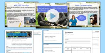 Development of English 1: Our Ancestors Lesson Pack - English, development of English, language development, early man, Neanderthal, Homo erectus, homo sa