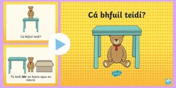 Cá bhfuil teidí? Prepositions PowerPoint - ROI, Irish Language Week Gaeilge Resources, 1st-17th March, prepositions, idir, ar, ag, faoin, in ai