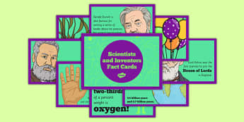 Scientists and Inventors Fact Cards - living things, conservation, sound, Alexander Graham Bell, gas, changing state, oxygen, temperature, Kelvin, electricity, Thomas Edison, toothpaste, teeth