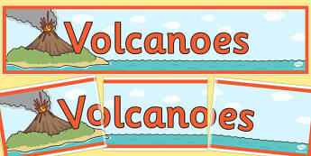 Volcanoes Display Banner- volcanoes, volganoe, display, banner, sign, poster, geography, KS2, fire, lava, explosion, explode, mountain