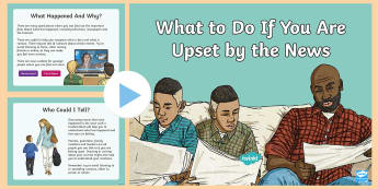 What to Do If You Are Upset by the News? PowerPoint - news, tragedy, event, terrorist, attack, disaster