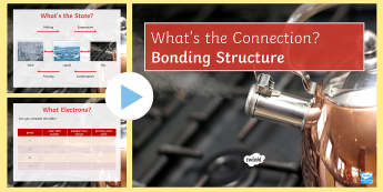 Bonding Structure What's the Connection? PowerPoint - KS4 What's the Connection?, Bonding, Structure, Properties of Matter, Ionic, Covalent, Metallic, Mo