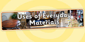 Uses of Everyday Materials Photo Display Banner - uses of everyday materials, materials, photo display banner, display banner, photo banner, display header