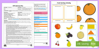 EYFS Sort the Fruit Adult Input Plan and Resource Pack - Beginning to talk about the shapes of everyday objects, e.g. 'round' and 'tall,, mathematics,