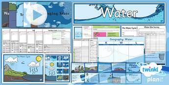 PlanIt - Geography Year 4 - Water Unit Pack - planit, unit pack, water