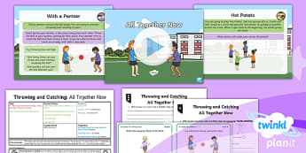 PlanIt - Year 1 PE - Throwing and Catching Lesson 4: All Together Now Lesson Pack - pe, physical education, year 1, y1, ks1, sports, throw, catch, ball skills, planning, ppt, powerpoin