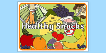Healthy Snacks Display Poster - Healthy snack Sign, Classroom Area Signs, KS1, health, healthy eating, snack time, snack, food,  Foundation Stage Area Signs, Classroom labels, Area labels, Area Signs, Classroom Areas, Poster, Display , lebels, labele