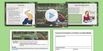 Never Let Me Go Lesson Pack 2 Friendship in Part 1 - Friendship, Kathy, Ruth, Tommy, Hailsham, Judy Bridgewater