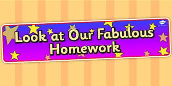 Look at Our Fabulous Homework Display Banner - look at our fabulous homework, display banner, display, banner, banner for display, header, display header