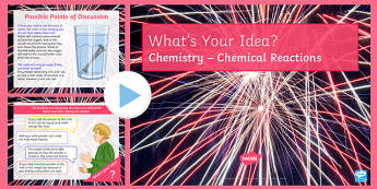KS3 Chemical Reactions What's Your Idea? PowerPoint