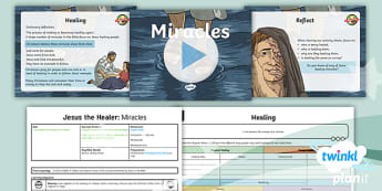 PlanIt - RE Year 5 - Jesus the Healer Lesson 1: Miracles Lesson Pack - miracle, healing, healer