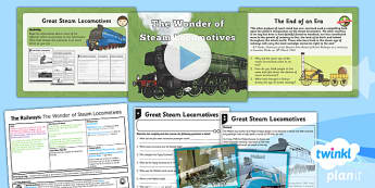 PlanIt - History LKS2 - The Railways Lesson 2: The Wonder of Steam Locomotives Lesson Pack