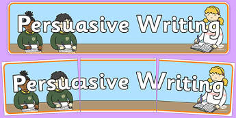 Persuasive Writing Display Banner - persuasive writing, persuasive, arguments, evidence, for and against, display, banner, sign, poster, finding arguments, writing