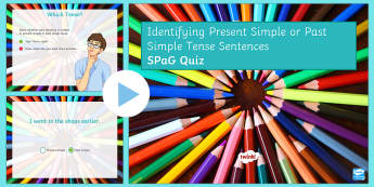 Identifying Present Simple or Past Simple Tense Sentences SPaG Quiz PowerPoint - Identifying Whether a Sentence is the Present or Past Tense , sentance, past temse, gps, spg, sapg,
