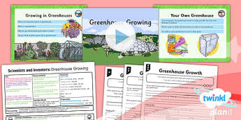 PlanIt - Science Year 2 - Scientists and Inventors Lesson 1: Greenhouse Growing Lesson Pack - invention, greenhouse, growth, plants