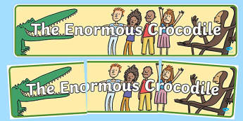 Display Banner to Support Teaching on The Enormous Crocodile - The enormous crocodile, the enormous crocodile display banner, roald dahl display banner, roald dahl