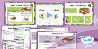 PlanIt - DT LKS2 - Edible Garden Lesson 6: Cooking With Tomatoes Lesson Pack