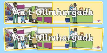 An t Ollmhargadh  The Supermarket Role Play Display Banner Irish Gaeilge
