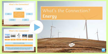 Energy What's the Connection? PowerPoint - KS4 What's the Connection?, Energy, Resources, Renewable, Non-Renewable, Solar, Tidal, Biomass, Fin
