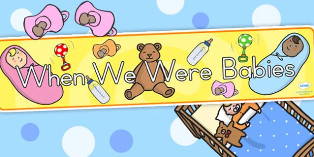 When We Were Babies Display Banner - babies, growing, growth
