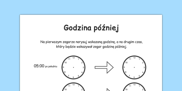 Arkusz Godzina później po polsku - czas, matematyka  - polish, time worksheet, analogue clock worksheet, clock worksheet, telling the time, time telling, an hour later, time conversion