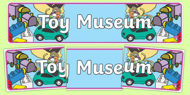 Toy Museum Display Banner - toy museum, toys, play, role play, museum, display banner, display, banner